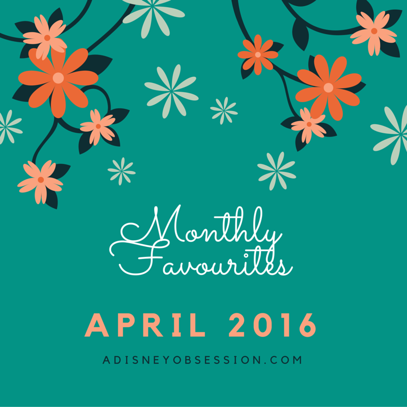 Monthly Favourites April 2016