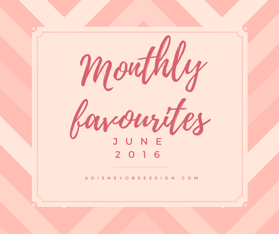 Monthly Favourites June 2016