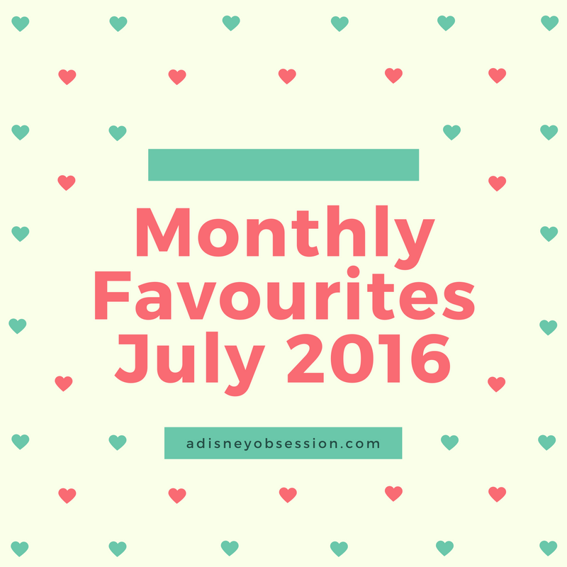 Monthly Favourites July 2016