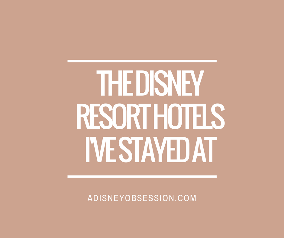 The Disney Resort Hotels I've Stayed At