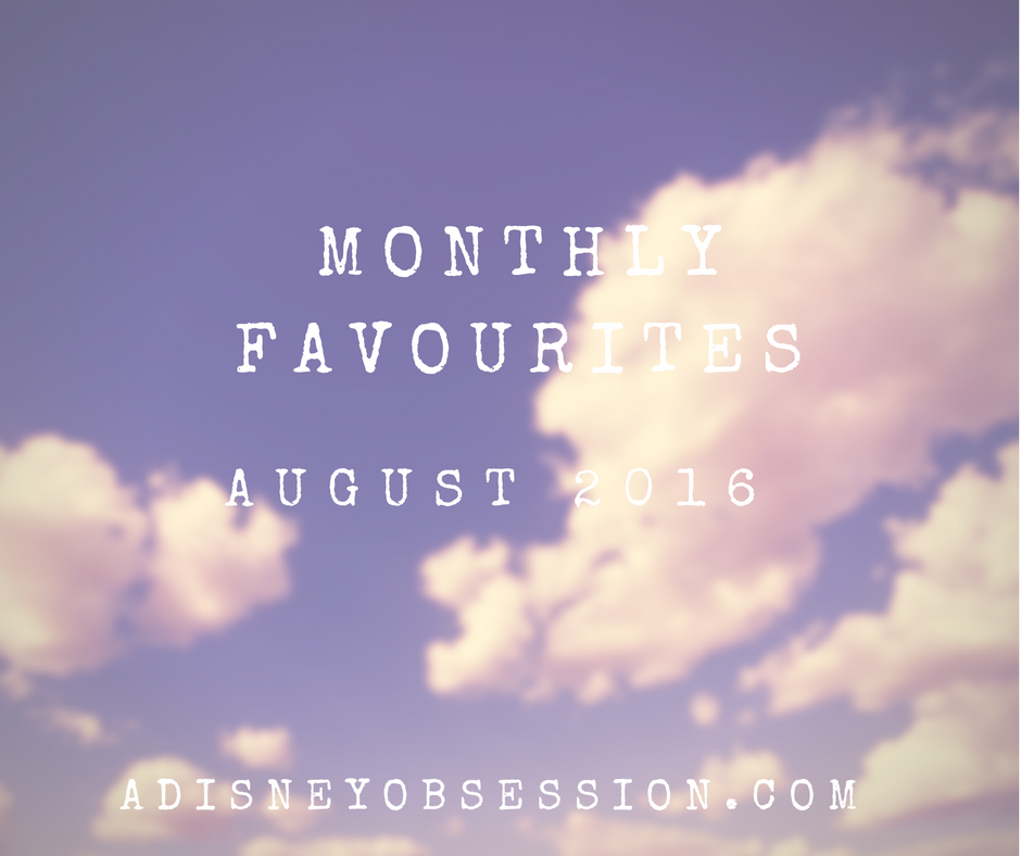 Monthly Favourites August 2016