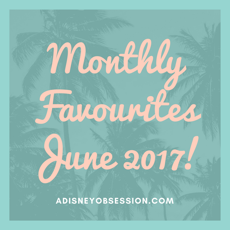 monthly favourites june 2017