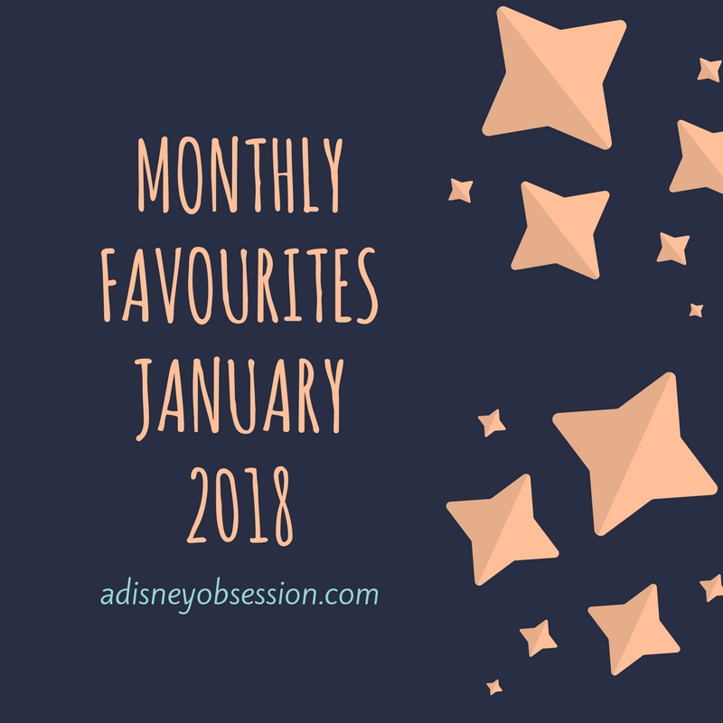 Monthly Favourites January 2018