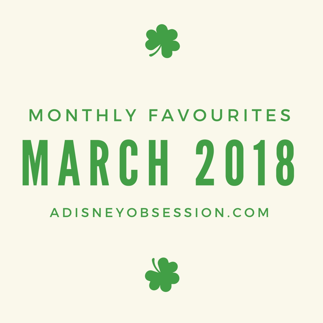 monthly favourites march 2018