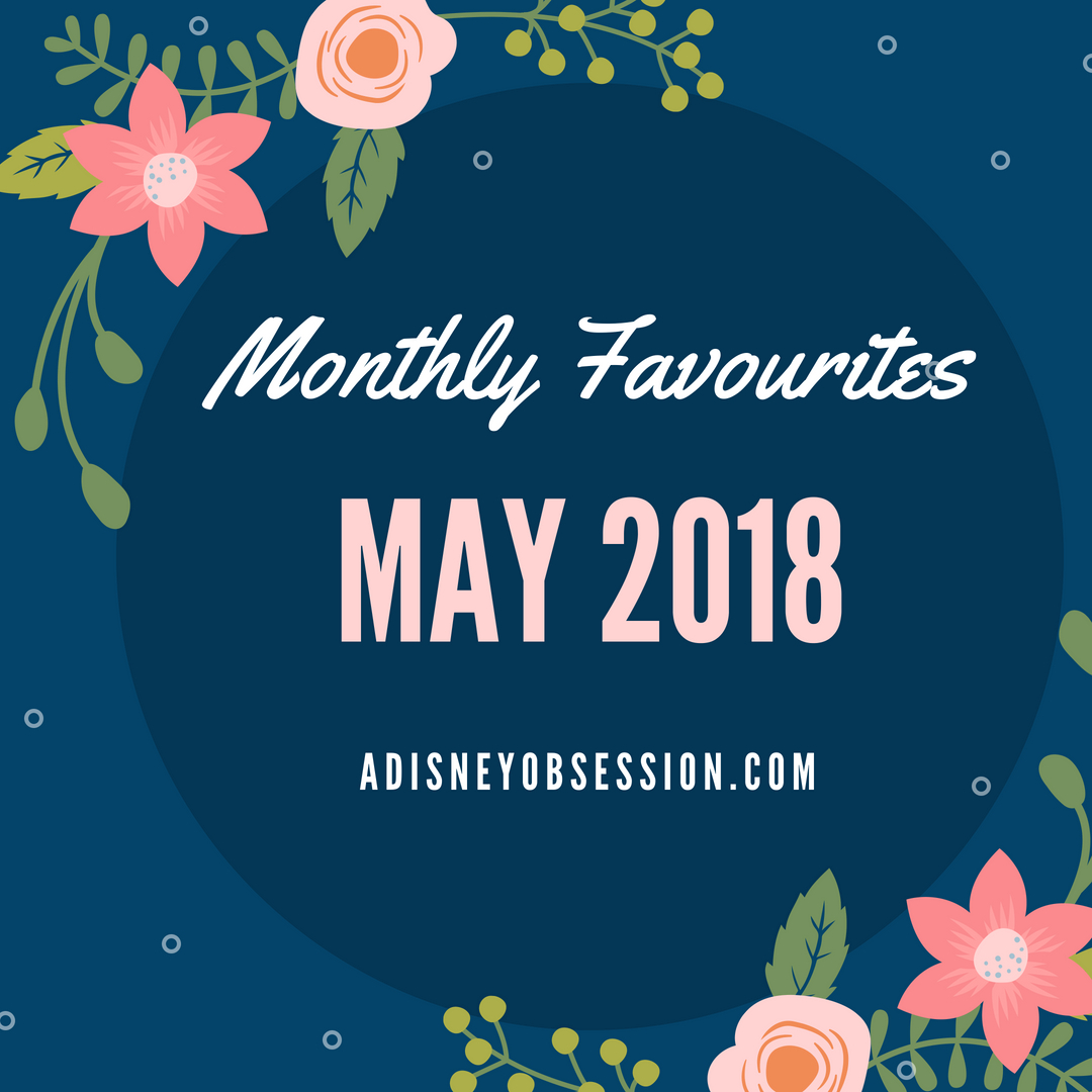 monthly favourites may 2018