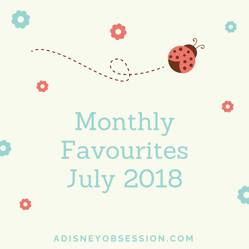 monthly favourites July 2018