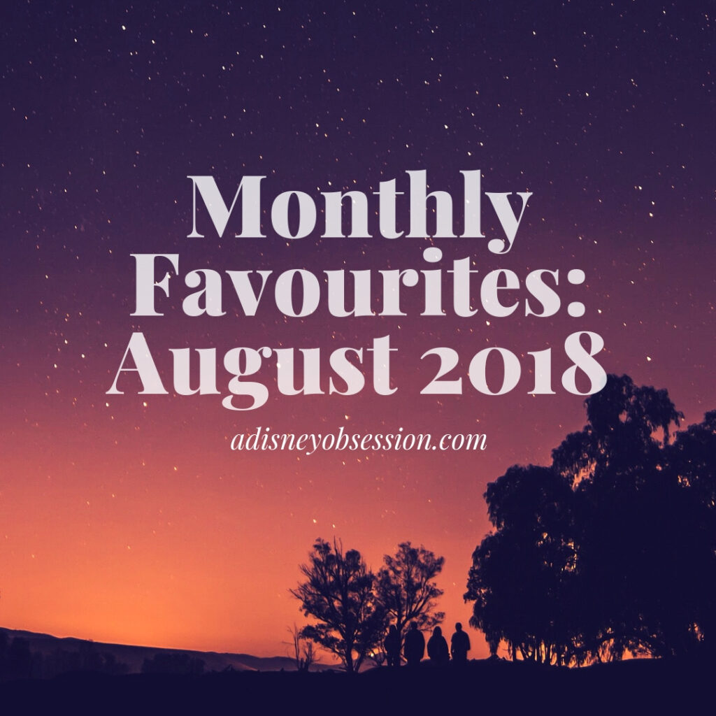 monthly favourites august 2018