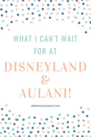what I can't wait for at disneyland and aulani, disneyland, aulani