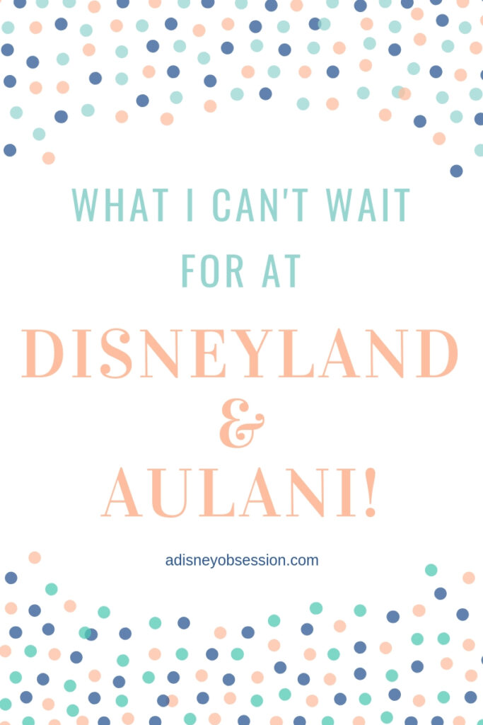what I can't wait for at disneyland and aulani, disneyland, aulani