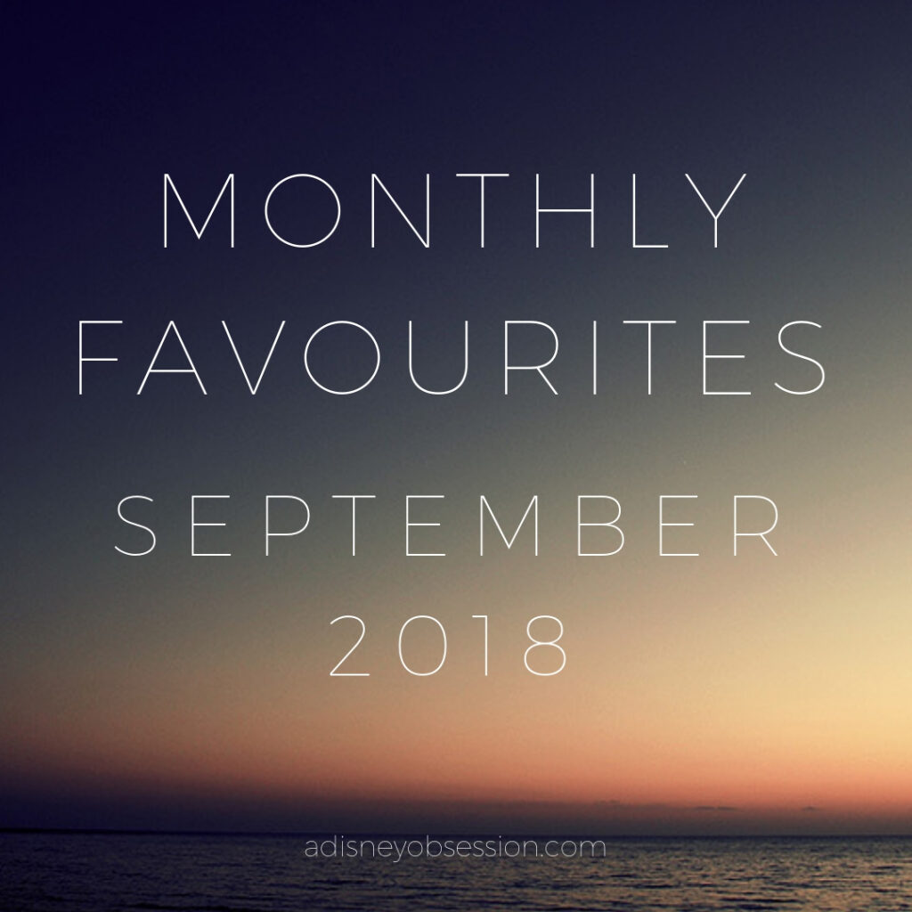 monthly favourites September 2018