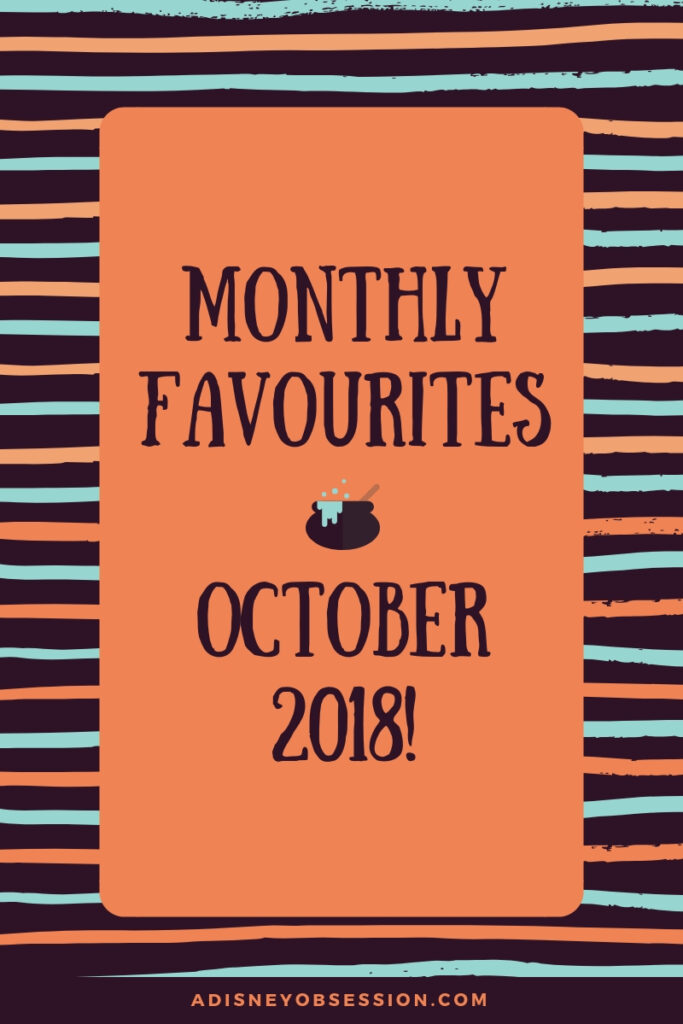 Monthly Favourites October 2018