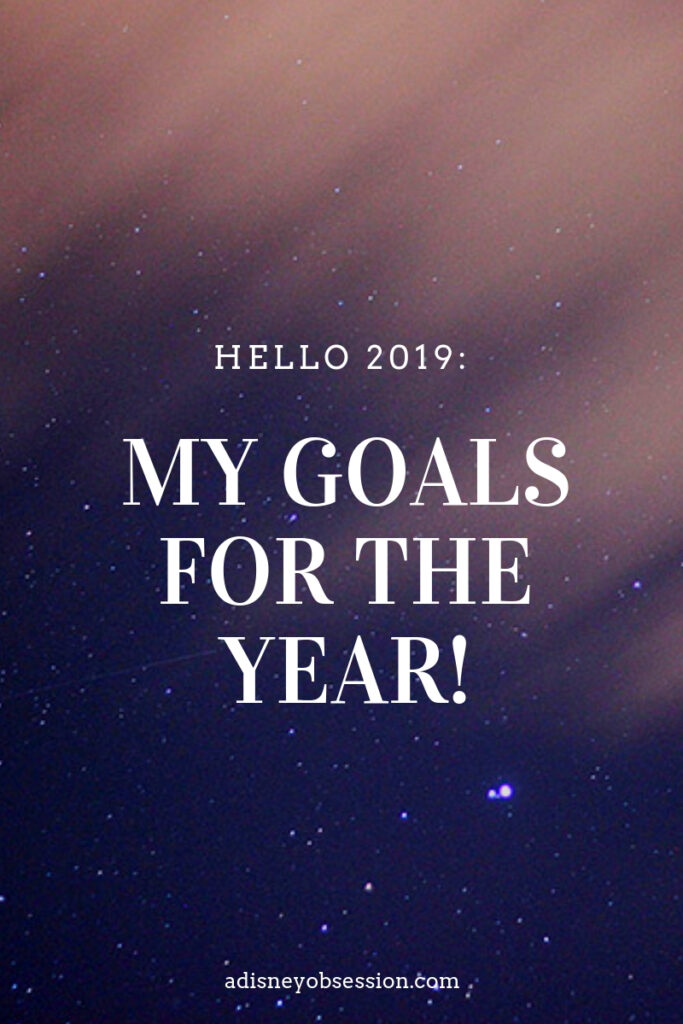 2019, 2019 goals, 2019 resolutions, happy new year, new year resolutions, a disney obsession