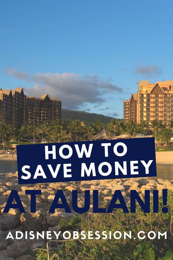 how to save money at Aulani, Disney Aulani, Aulani Disney, save money at Disney, Disney Hawaii, money saving tips, Aulani Resort, a Disney Obsession