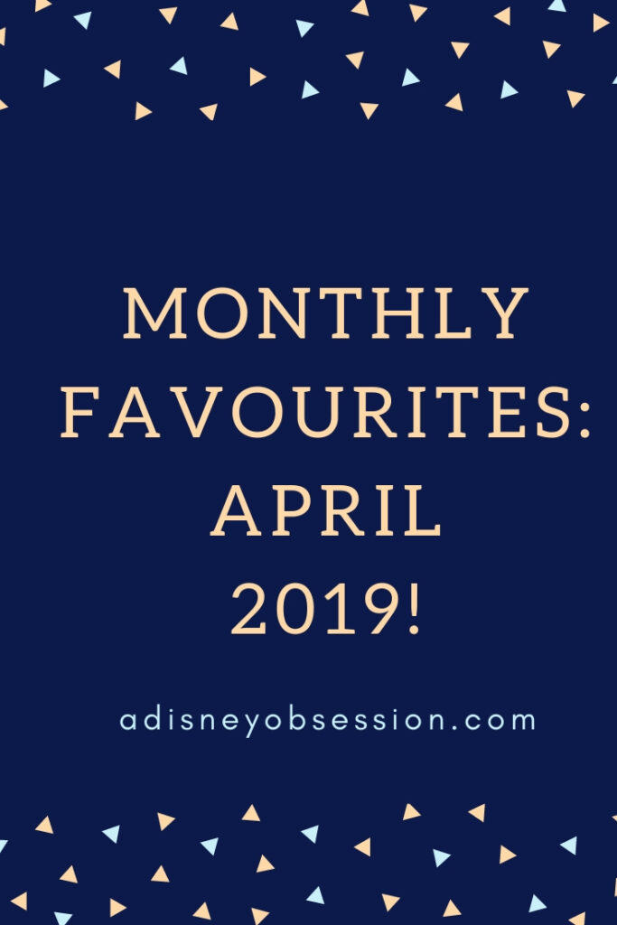 monthly favourites, April favourites, a Disney Obsession, monthly favourites, entertainment, books, beauty