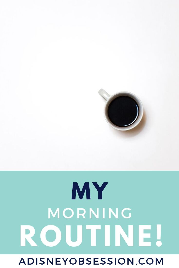 my morning routine, morning routine, a Disney Obsession, my morning, routine, typical morning, adisneyobsession