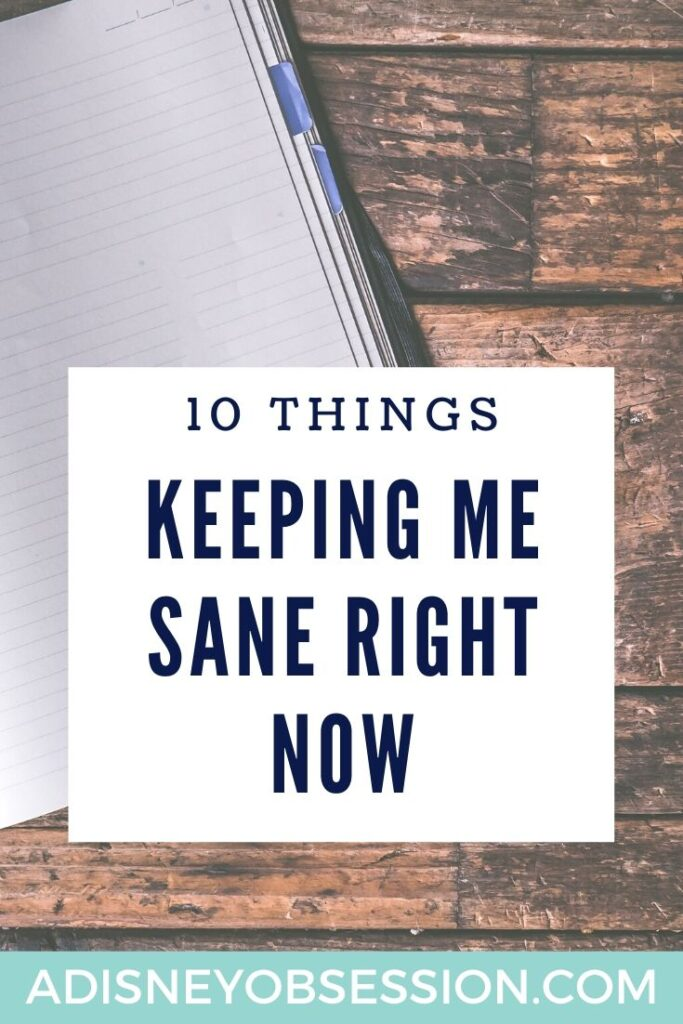 10 things keeping me sane right now