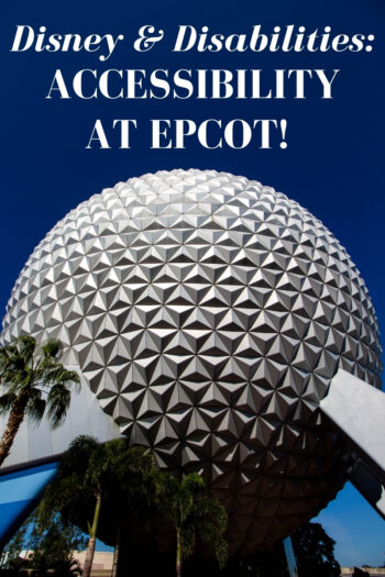 Disney & Disabilities: Accessibility at Epcot
